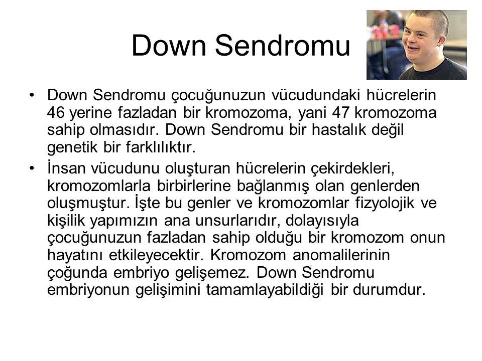 Down Sendromu Down Sendromu çocuğunuzun vücudundaki hücrelerin 46 yerine fazladan bir kromozoma, yani 47 kromozoma sahip olmasıdır. Down Sendromu bir