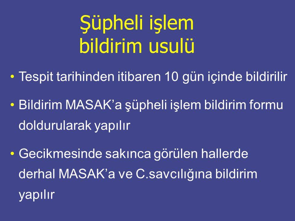 Tespit tarihinden itibaren 10 gün içinde bildirilir Bildirim MASAK'a şüpheli işlem bildirim formu doldurularak yapılır Gecikmesinde sakınca görülen ha