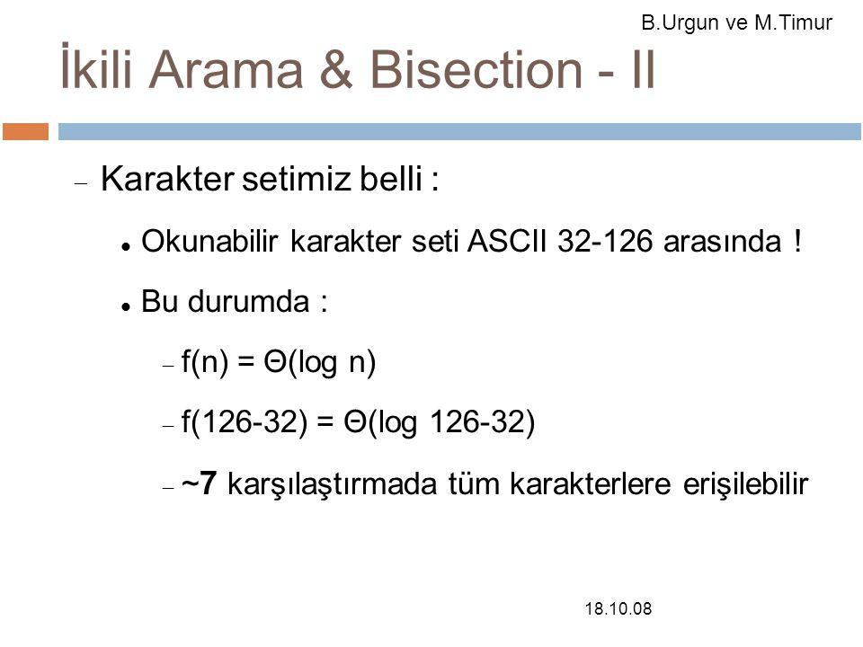 18.10.08 İkili Arama & Bisection - II  Karakter setimiz belli : Okunabilir karakter seti ASCII 32-126 arasında .