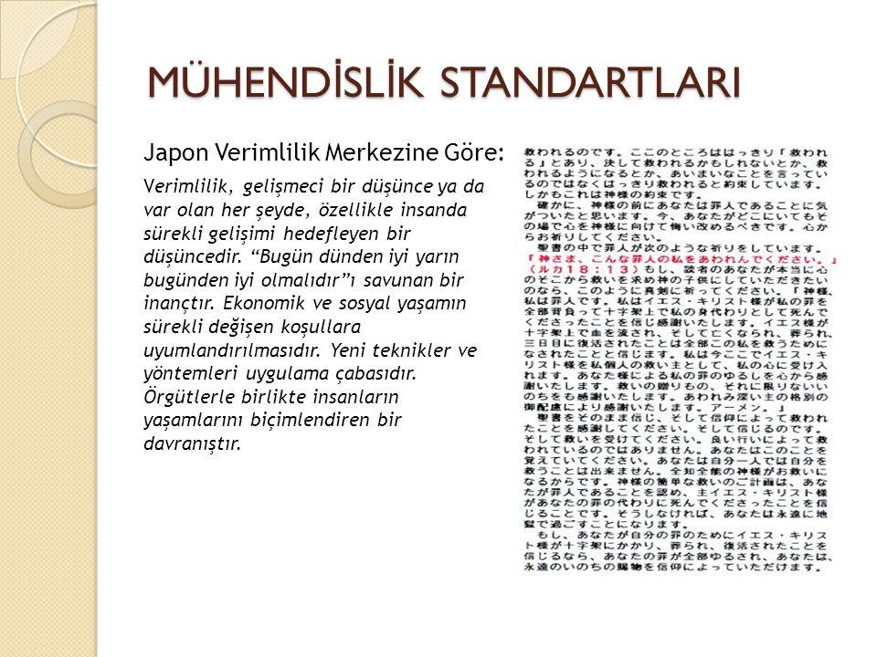 MÜHEND İ SL İ K STANDARTLARI Japon Verimlilik Merkezine Göre: Verimlilik, gelişmeci bir düşünce ya da var olan her şeyde, özellikle insanda sürekli ge