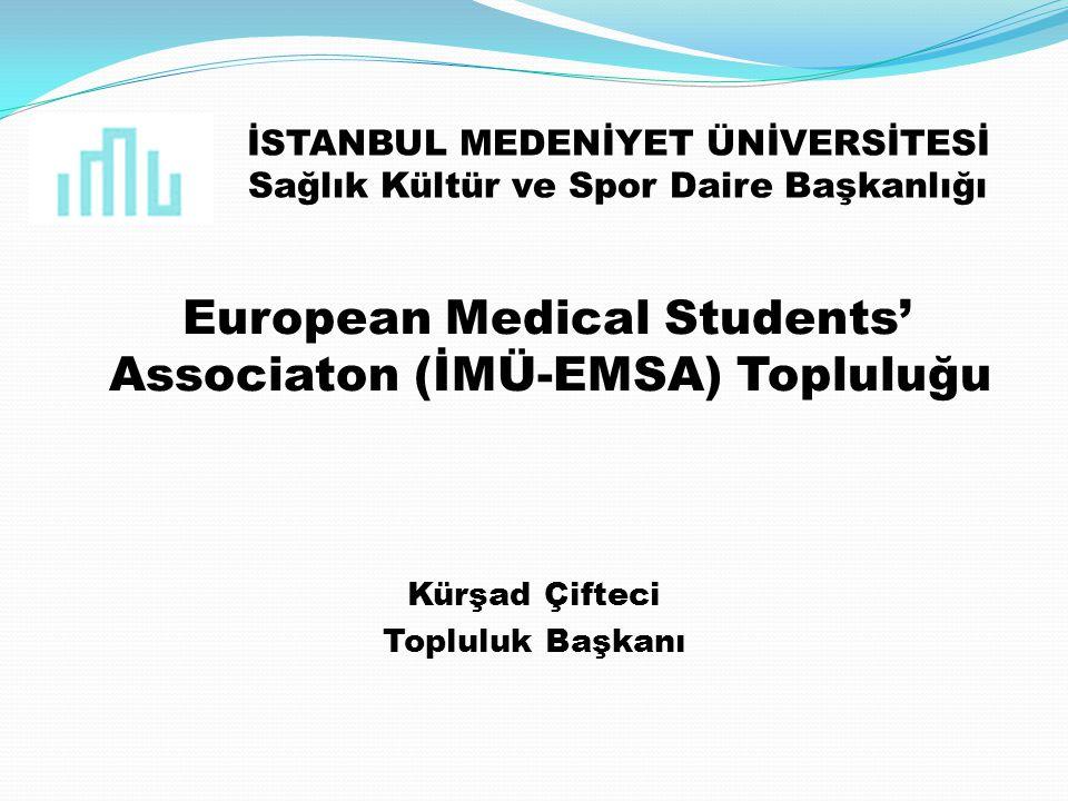 İSTANBUL MEDENİYET ÜNİVERSİTESİ Sağlık Kültür ve Spor Daire Başkanlığı European Medical Students' Associaton (İMÜ-EMSA) Topluluğu Kürşad Çifteci Topluluk Başkanı