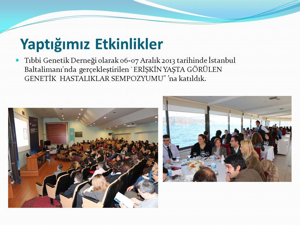 Yaptığımız Etkinlikler Tıbbi Genetik Derneği olarak 06-07 Aralık 2013 tarihinde İstanbul Baltalimanı nda gerçekleştirilen `ERİŞKİN YAŞTA GÖRÜLEN GENETİK HASTALIKLAR SEMPOZYUMU 'na katıldık.