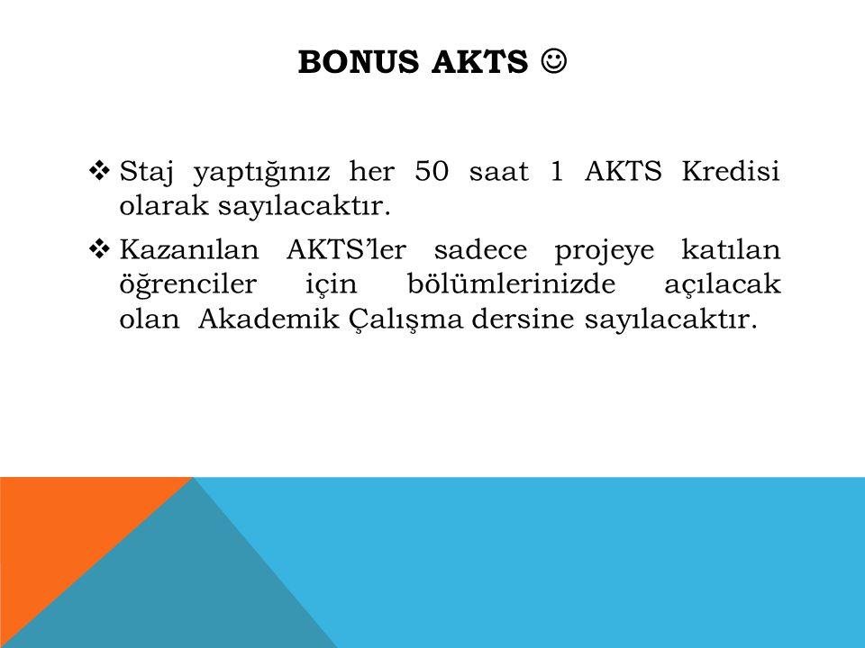 BONUS AKTS  Staj yaptığınız her 50 saat 1 AKTS Kredisi olarak sayılacaktır.  Kazanılan AKTS'ler sadece projeye katılan öğrenciler için bölümlerinizd