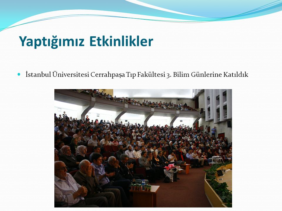Yaptığımız Etkinlikler İstanbul Üniversitesi Cerrahpaşa Tıp Fakültesi 3. Bilim Günlerine Katıldık