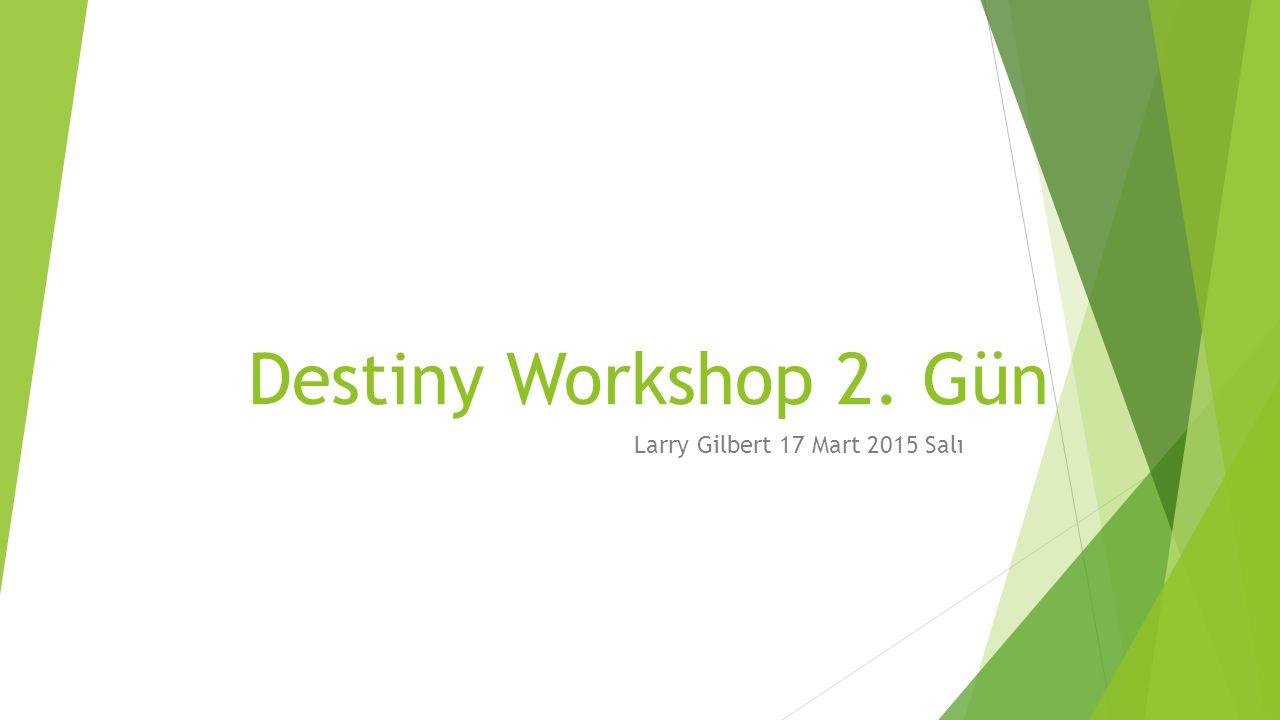 Destiny Workshop 2. Gün Larry Gilbert 17 Mart 2015 Salı