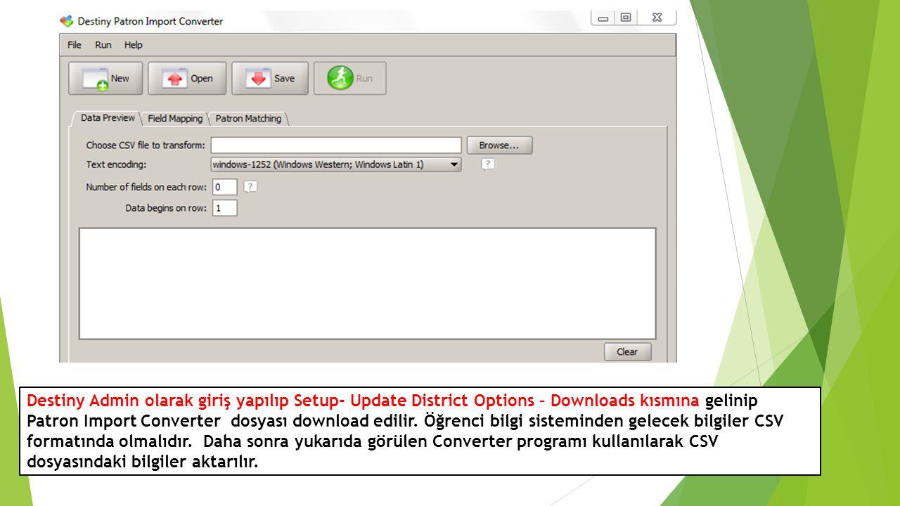 Destiny Admin olarak giriş yapılıp Setup- Update District Options – Downloads kısmına gelinip Patron Import Converter dosyası download edilir. Öğrenci