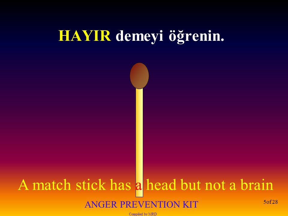 A match stick has a head but not a brain ANGER PREVENTION KIT Compiled by MRD 6of 28 Sevdiğiniz bir iş seçin, böylece işinizde tek bir kötü gününüz olmayacak.
