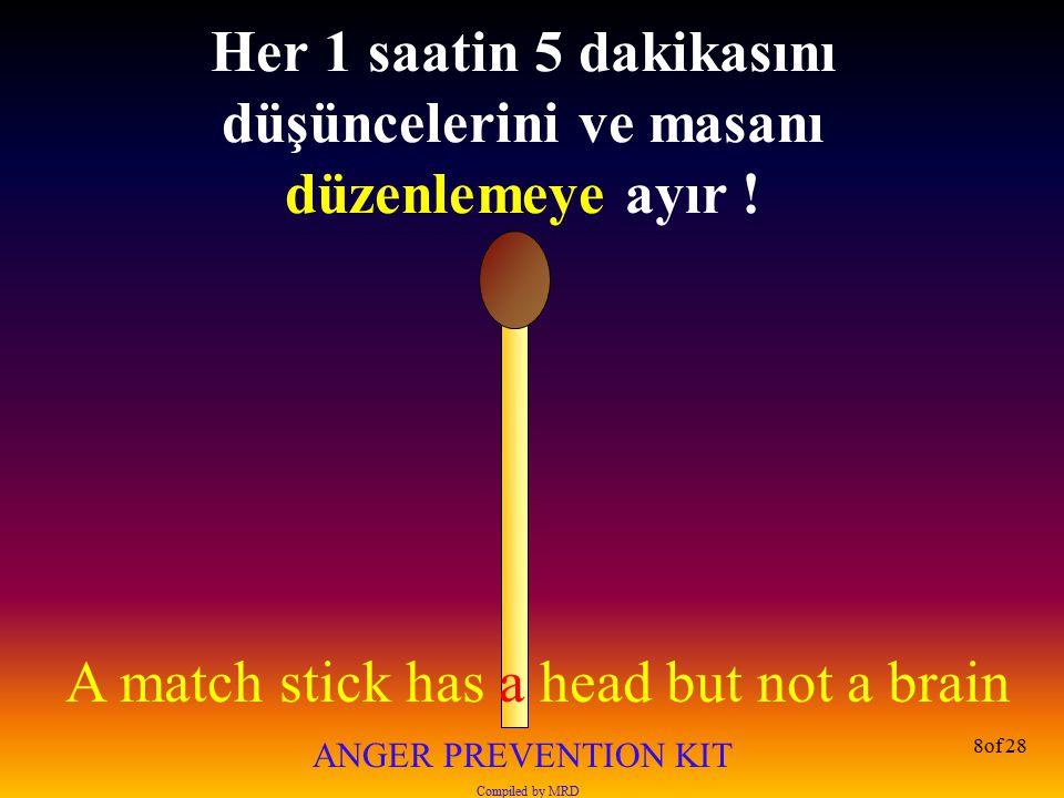 A match stick has a head but not a brain ANGER PREVENTION KIT Compiled by MRD 19of 28 Çözülmemiş bir konuyla asla yatağa gitmeyin !