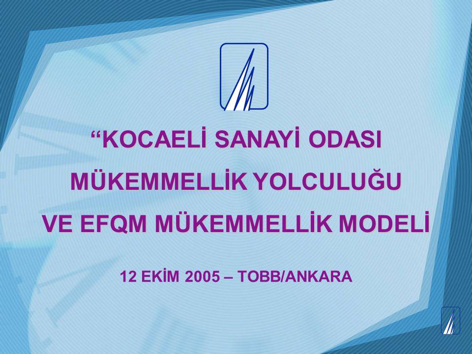 """12 EKİM 2005 – TOBB/ANKARA """"KOCAELİ SANAYİ ODASI MÜKEMMELLİK YOLCULUĞU VE EFQM MÜKEMMELLİK MODELİ"""