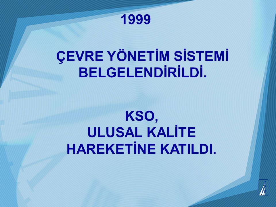 1999 ÇEVRE YÖNETİM SİSTEMİ BELGELENDİRİLDİ. KSO, ULUSAL KALİTE HAREKETİNE KATILDI.
