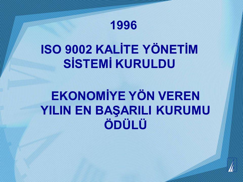 1996 ISO 9002 KALİTE YÖNETİM SİSTEMİ KURULDU EKONOMİYE YÖN VEREN YILIN EN BAŞARILI KURUMU ÖDÜLÜ