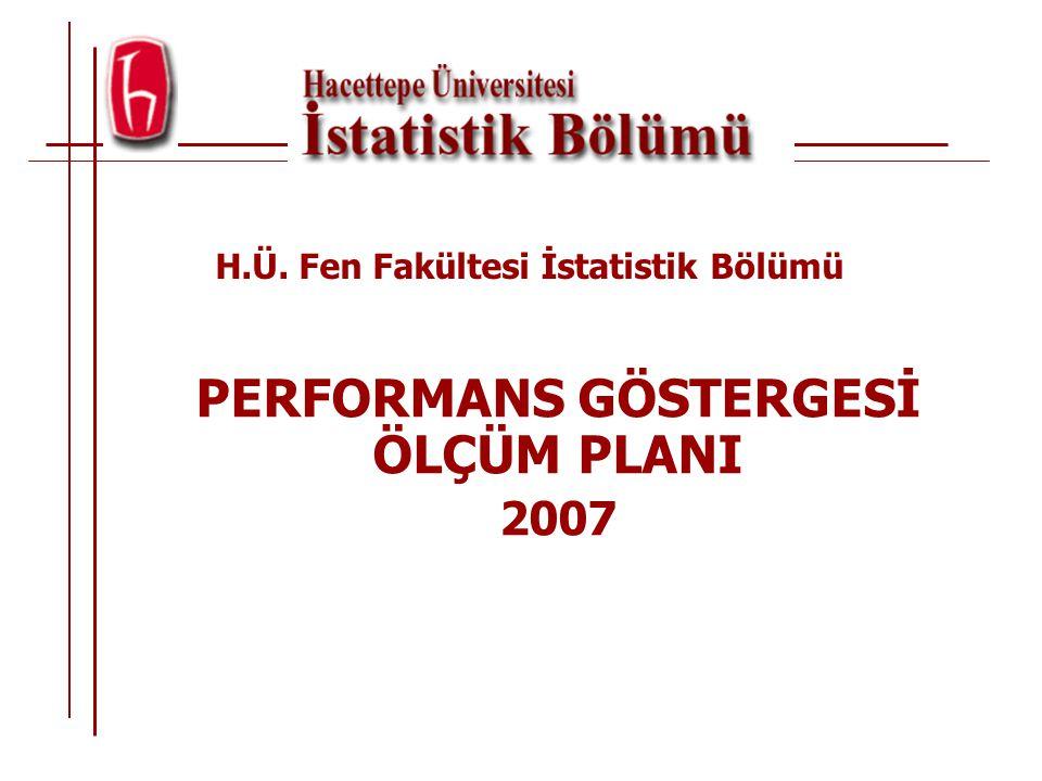 PERFORMANS GÖSTERGESİ ÖLÇÜM PLANI 2007 H.Ü. Fen Fakültesi İstatistik Bölümü