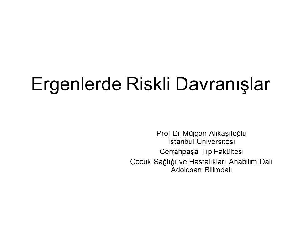 Ergenlerde Riskli Davranışlar Prof Dr Müjgan Alikaşifoğlu İstanbul Üniversitesi Cerrahpaşa Tıp Fakültesi Çocuk Sağlığı ve Hastalıkları Anabilim Dalı Adolesan Bilimdalı