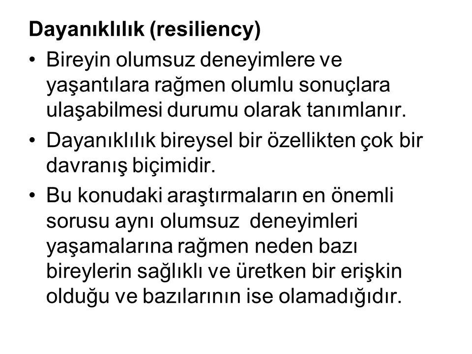 Dayanıklılık (resiliency) Bireyin olumsuz deneyimlere ve yaşantılara rağmen olumlu sonuçlara ulaşabilmesi durumu olarak tanımlanır.