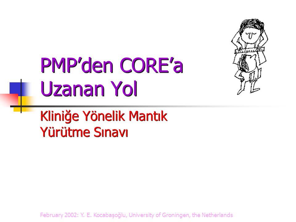 PMP'den CORE'a Uzanan Yol Kliniğe Yönelik Mantık Yürütme Sınavı February 2002: Y.