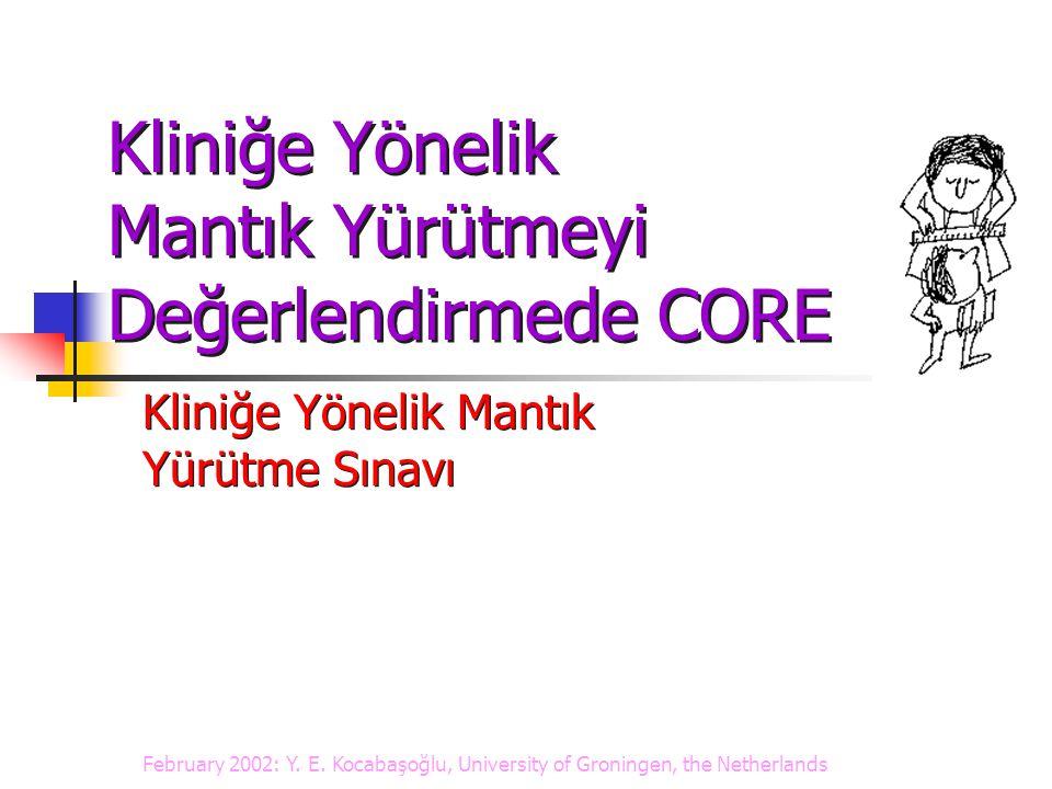 Kliniğe Yönelik Mantık Yürütmeyi Değerlendirmede CORE Kliniğe Yönelik Mantık Yürütme Sınavı February 2002: Y.