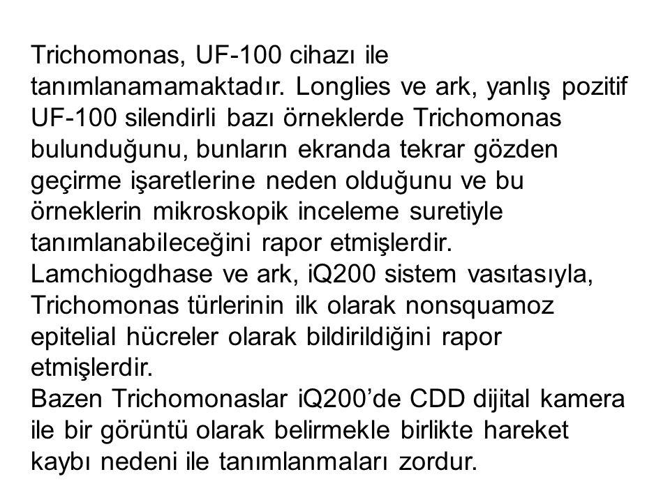 Trichomonas, UF-100 cihazı ile tanımlanamamaktadır. Longlies ve ark, yanlış pozitif UF-100 silendirli bazı örneklerde Trichomonas bulunduğunu, bunları