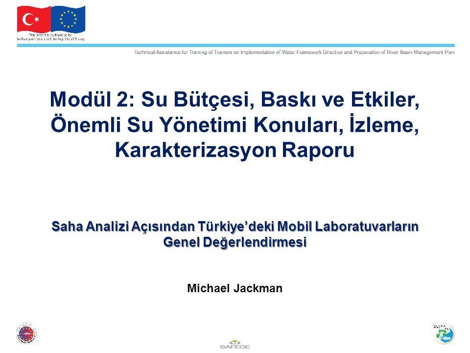 Modül 2: Su Bütçesi, Baskı ve Etkiler, Önemli Su Yönetimi Konuları, İzleme, Karakterizasyon Raporu Saha Analizi Açısından Türkiye'deki Mobil Laboratuvarların Genel Değerlendirmesi Michael Jackman