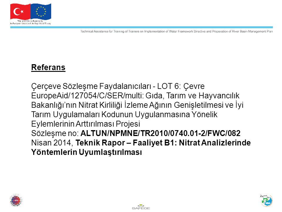Referans Çerçeve Sözleşme Faydalanıcıları - LOT 6: Çevre EuropeAid/127054/C/SER/multi: Gıda, Tarım ve Hayvancılık Bakanlığı'nın Nitrat Kirliliği İzleme Ağının Genişletilmesi ve İyi Tarım Uygulamaları Kodunun Uygulanmasına Yönelik Eylemlerinin Arttırılması Projesi Sözleşme no: ALTUN/NPMNE/TR2010/0740.01-2/FWC/082 Nisan 2014, Teknik Rapor – Faaliyet B1: Nitrat Analizlerinde Yöntemlerin Uyumlaştırılması