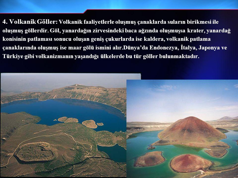 4. Volkanik Göller: Volkanik faaliyetlerle oluşmuş çanaklarda suların birikmesi ile oluşmuş göllerdir. Göl, yanardağın zirvesindeki baca ağzında oluşm