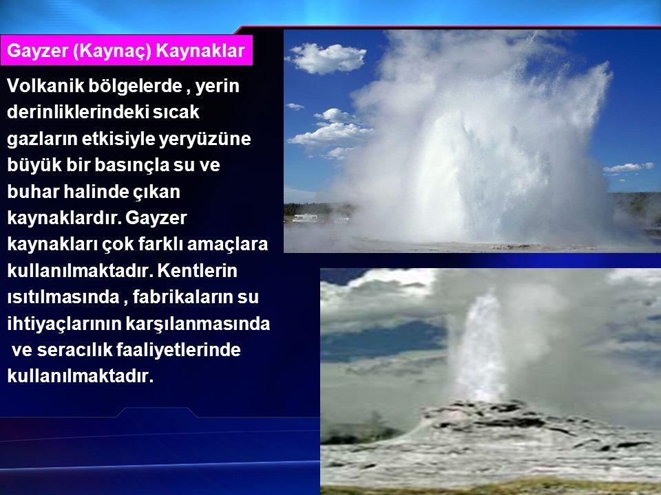 Volkanik bölgelerde, yerin derinliklerindeki sıcak gazların etkisiyle yeryüzüne büyük bir basınçla su ve buhar halinde çıkan kaynaklardır. Gayzer kayn
