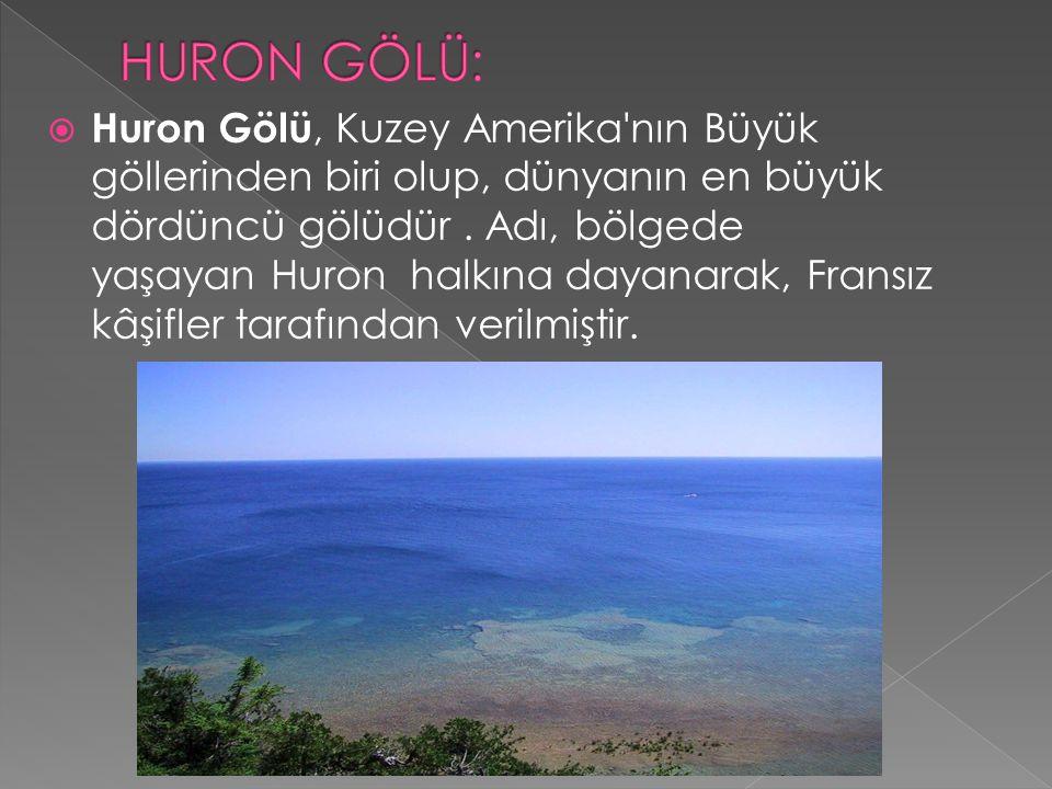  Huron Gölü, Kuzey Amerika'nın Büyük göllerinden biri olup, dünyanın en büyük dördüncü gölüdür. Adı, bölgede yaşayan Huron halkına dayanarak, Fransız