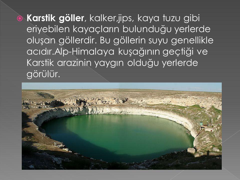  Karstik göller, kalker,jips, kaya tuzu gibi eriyebilen kayaçların bulunduğu yerlerde oluşan göllerdir. Bu göllerin suyu genellikle acıdır.Alp-Himala