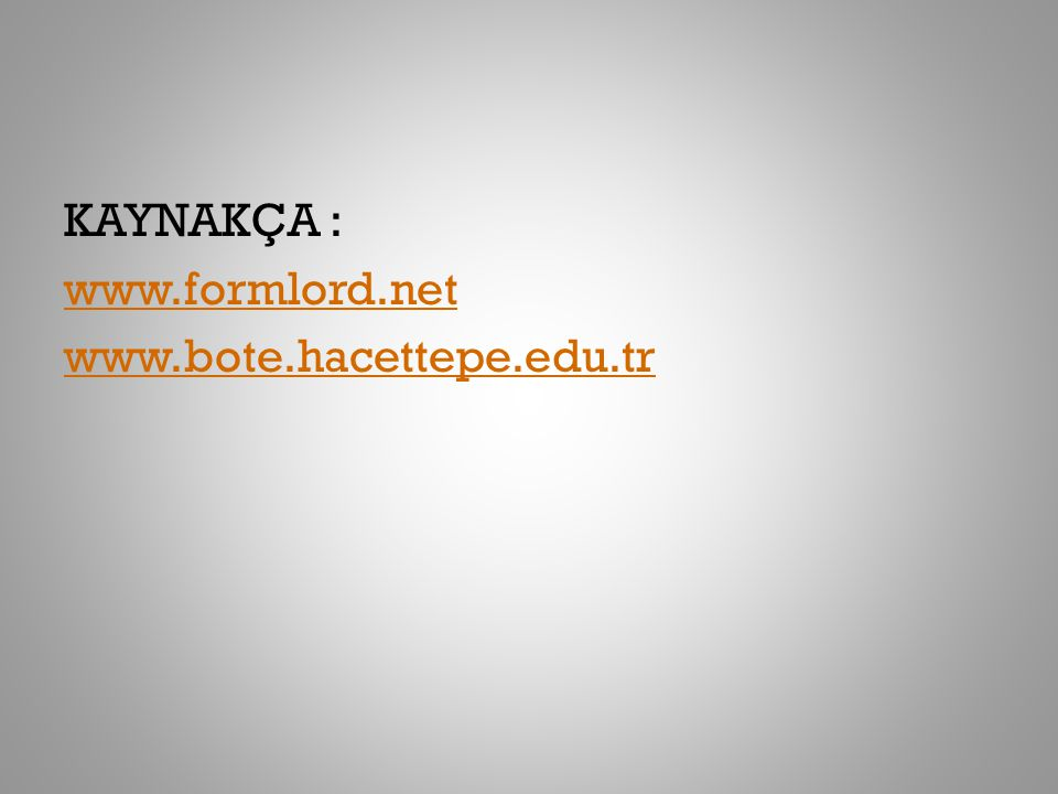KAYNAKÇA : www.formlord.net www.bote.hacettepe.edu.tr