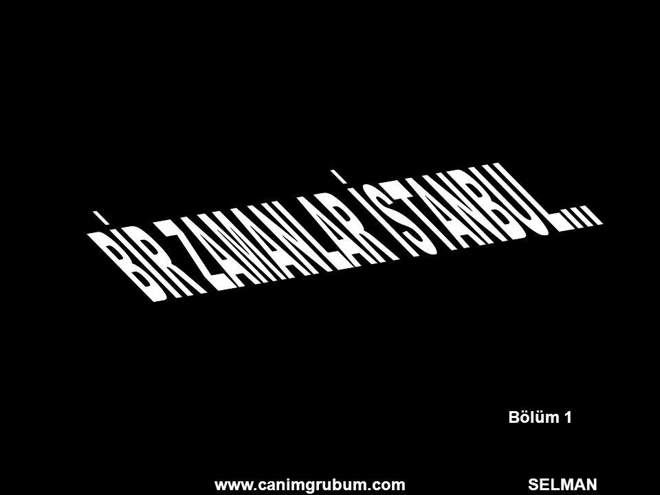 www.canimgrubum.com SELMAN Bölüm 1