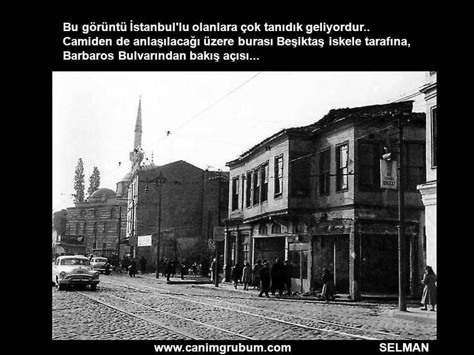 www.canimgrubum.com SELMAN Bu görüntü İstanbul'lu olanlara çok tanıdık geliyordur.. Camiden de anlaşılacağı üzere burası Beşiktaş iskele tarafına, Bar