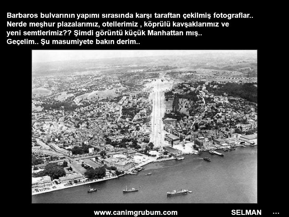 www.canimgrubum.com SELMAN Barbaros bulvarının yapımı sırasında karşı taraftan çekilmiş fotograflar.. Nerde meşhur plazalarımız, otellerimiz, köprülü