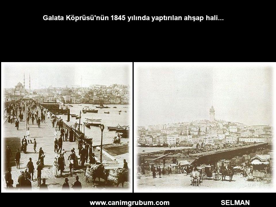 Galata Köprüsü'nün 1845 yılında yaptırılan ahşap hali...