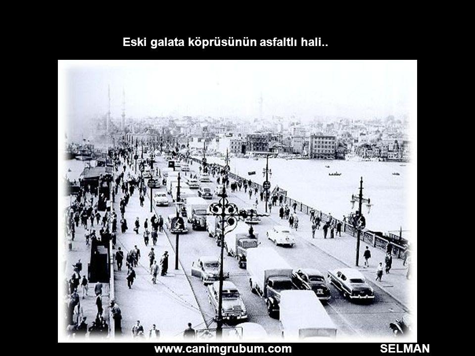 www.canimgrubum.com SELMAN Eski galata köprüsünün asfaltlı hali..