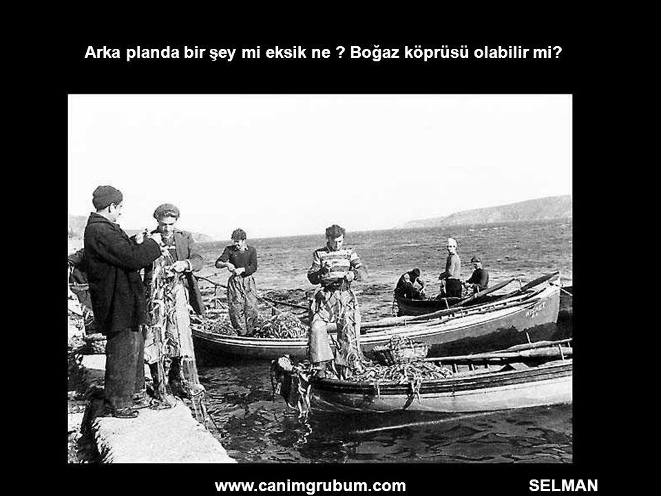 www.canimgrubum.com SELMAN Arka planda bir şey mi eksik ne ? Boğaz köprüsü olabilir mi?