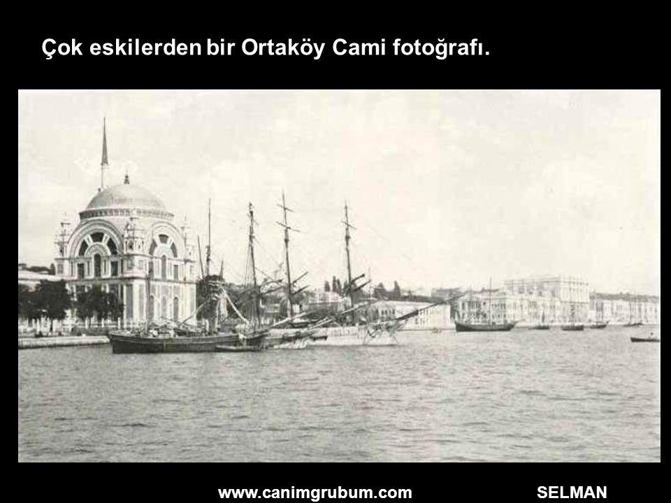 www.canimgrubum.com SELMAN Çok eskilerden bir Ortaköy Cami fotoğrafı.