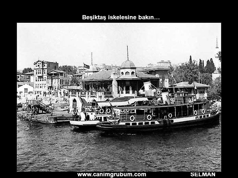 www.canimgrubum.com SELMAN Beşiktaş iskelesine bakın…
