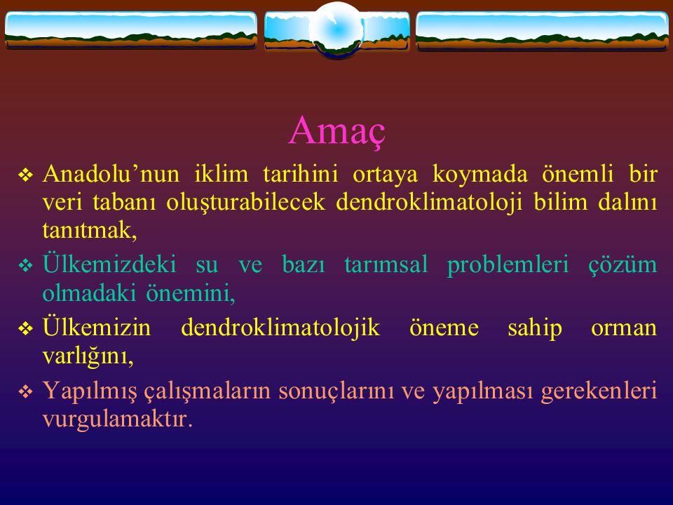 Amaç  Anadolu'nun iklim tarihini ortaya koymada önemli bir veri tabanı oluşturabilecek dendroklimatoloji bilim dalını tanıtmak,  Ülkemizdeki su ve b