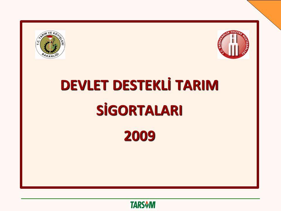 DEVLET DESTEKLİ TARIM SİGORTALARI 2009