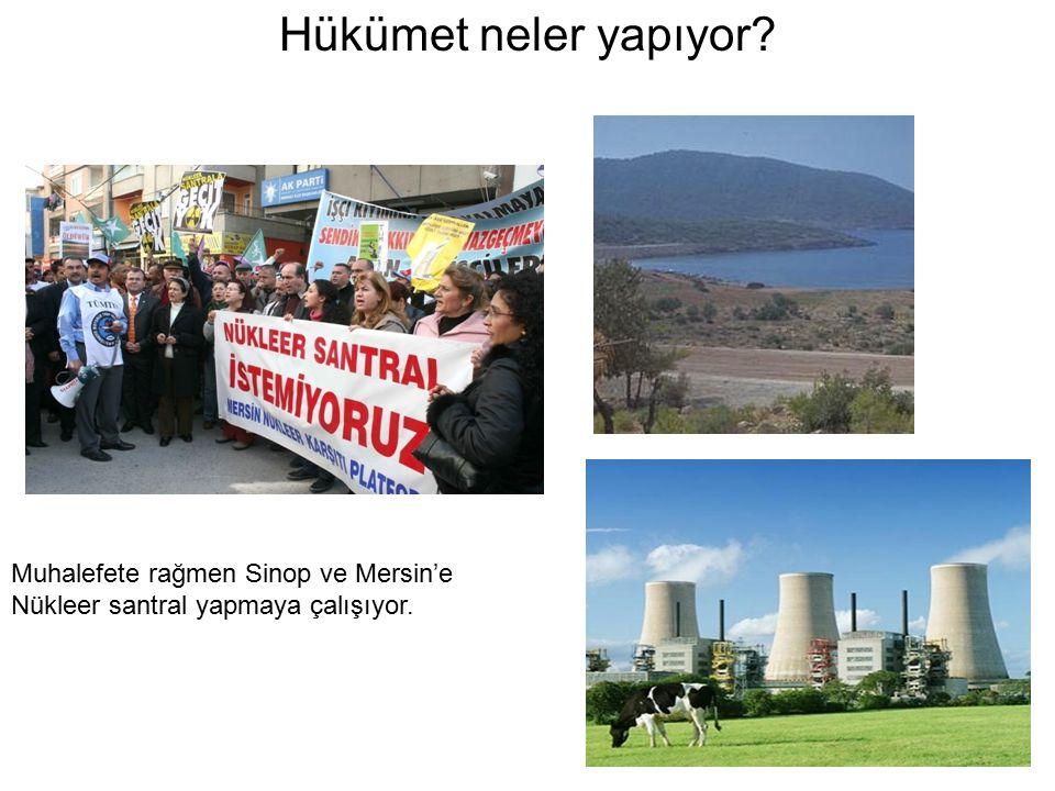 Hükümet neler yapıyor Muhalefete rağmen Sinop ve Mersin'e Nükleer santral yapmaya çalışıyor.