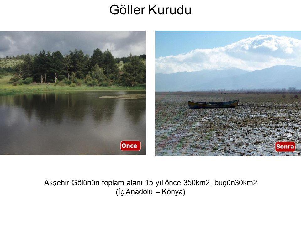 Akşehir Gölünün toplam alanı 15 yıl önce 350km2, bugün30km2 (İç Anadolu – Konya) Göller Kurudu
