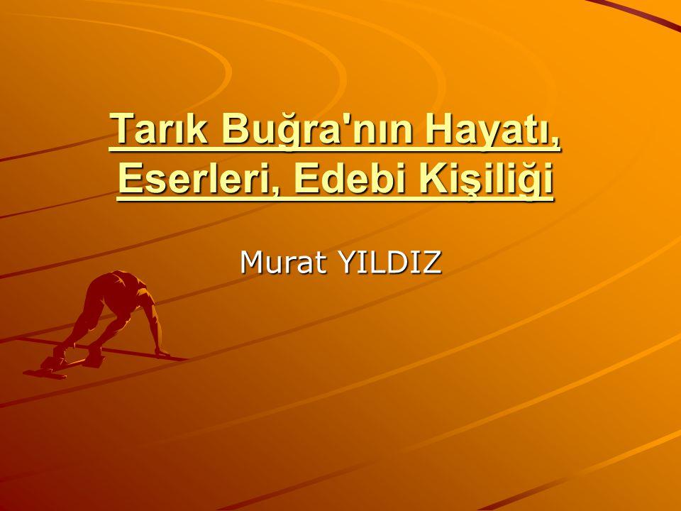 Tarık Buğra nın Hayatı, Eserleri, Edebi Kişiliği Tarık Buğra nın Hayatı, Eserleri, Edebi Kişiliği Murat YILDIZ