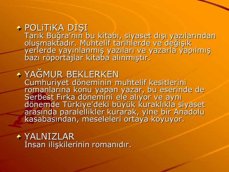 POLiTiKA DIŞI Tarık Buğra nın bu kitabı, siyaset dışı yazılarından oluşmaktadır.