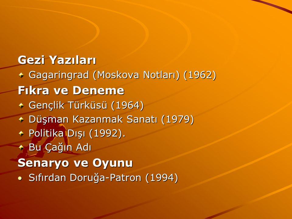 Gezi Yazıları Gagaringrad (Moskova Notları) (1962) Fıkra ve Deneme Gençlik Türküsü (1964) Düşman Kazanmak Sanatı (1979) Politika Dışı (1992).