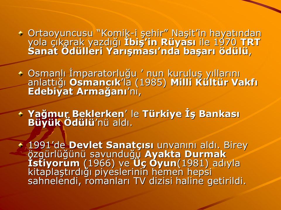 Ortaoyuncusu Komik-i şehir Naşit'in hayatından yola çıkarak yazdığı İbiş'in Rüyası ile 1970 TRT Sanat Ödülleri Yarışması'nda başarı ödülü, Osmanlı İmparatorluğu ' nun kuruluş yıllarını anlattığı Osmancık'la (1985) Milli Kültür Vakfı Edebiyat Armağanı'nı, Yağmur Beklerken' le Türkiye İş Bankası Büyük Ödülü'nü aldı.