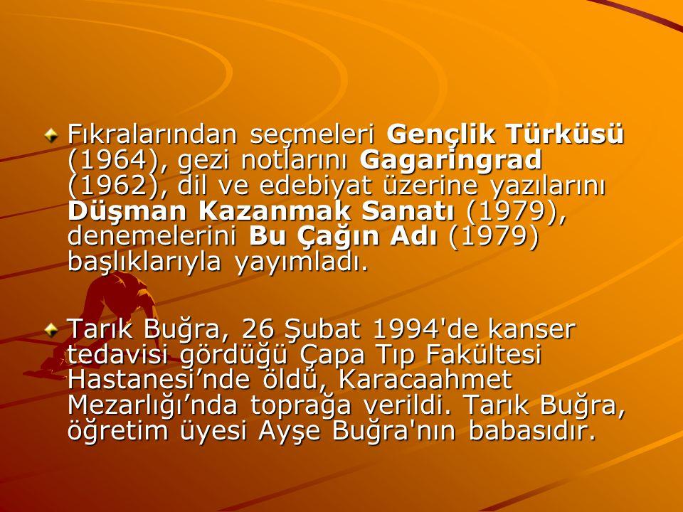 Fıkralarından seçmeleri Gençlik Türküsü (1964), gezi notlarını Gagaringrad (1962), dil ve edebiyat üzerine yazılarını Düşman Kazanmak Sanatı (1979), denemelerini Bu Çağın Adı (1979) başlıklarıyla yayımladı.