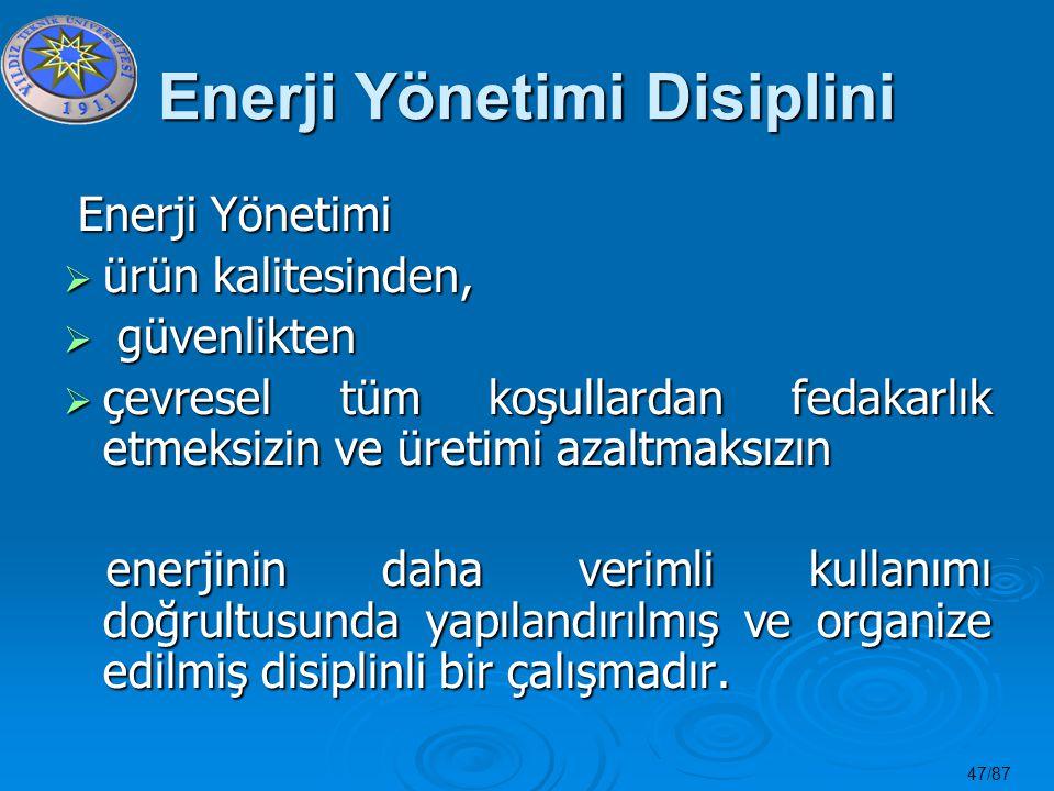 47/87 Enerji Yönetimi Disiplini Enerji Yönetimi Enerji Yönetimi  ürün kalitesinden,  güvenlikten  çevresel tüm koşullardan fedakarlık etmeksizin ve