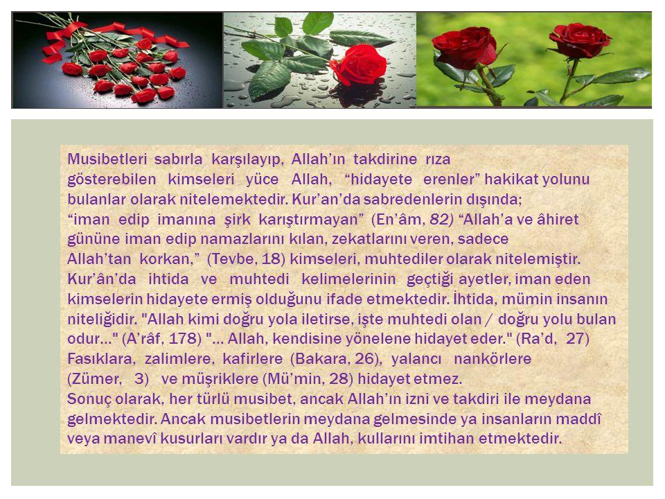 """Musibetleri sabırla karşılayıp, Allah'ın takdirine rıza gösterebilen kimseleri yüce Allah, """"hidayete erenler"""" hakikat yolunu bulanlar olarak nitelemek"""