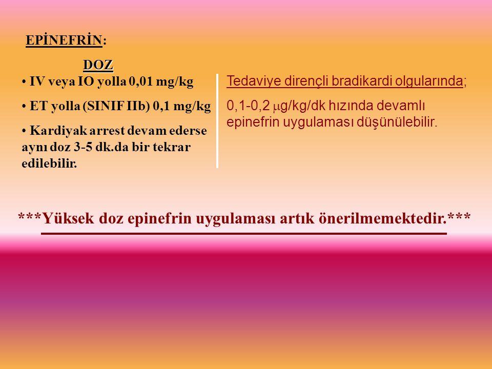 DOZ IV veya IO yolla 0,01 mg/kg ET yolla (SINIF IIb) 0,1 mg/kg Kardiyak arrest devam ederse aynı doz 3-5 dk.da bir tekrar edilebilir. Tedaviye dirençl