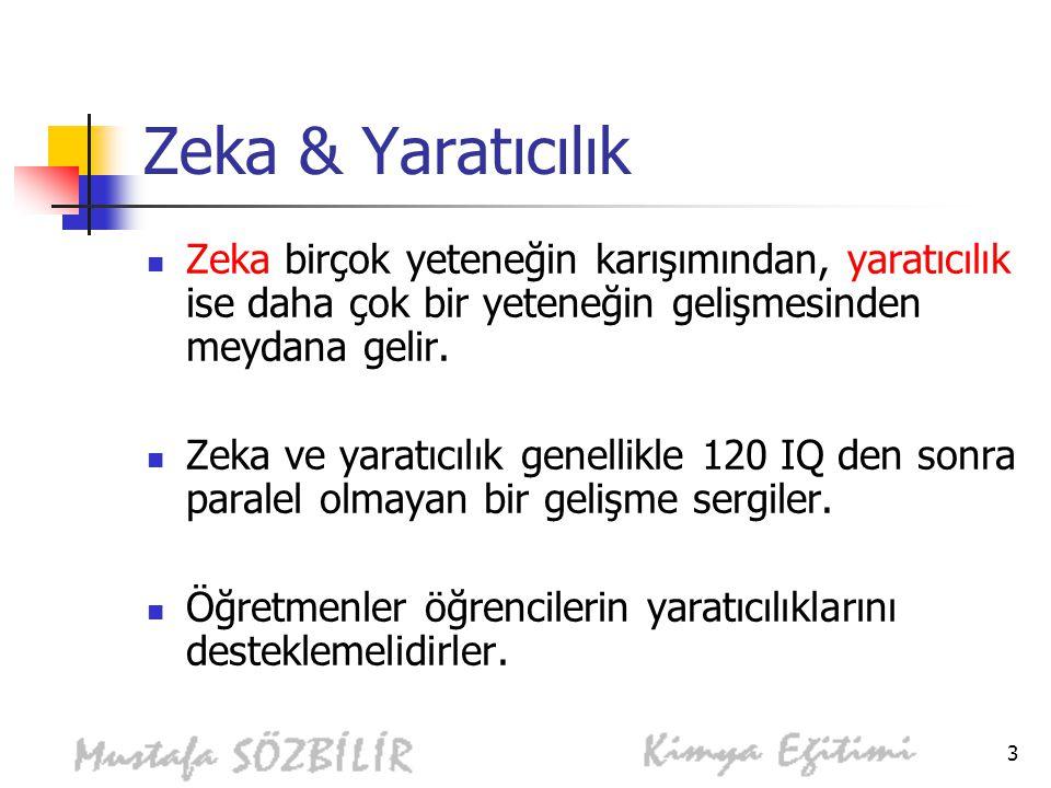 3 Zeka & Yaratıcılık Zeka birçok yeteneğin karışımından, yaratıcılık ise daha çok bir yeteneğin gelişmesinden meydana gelir.