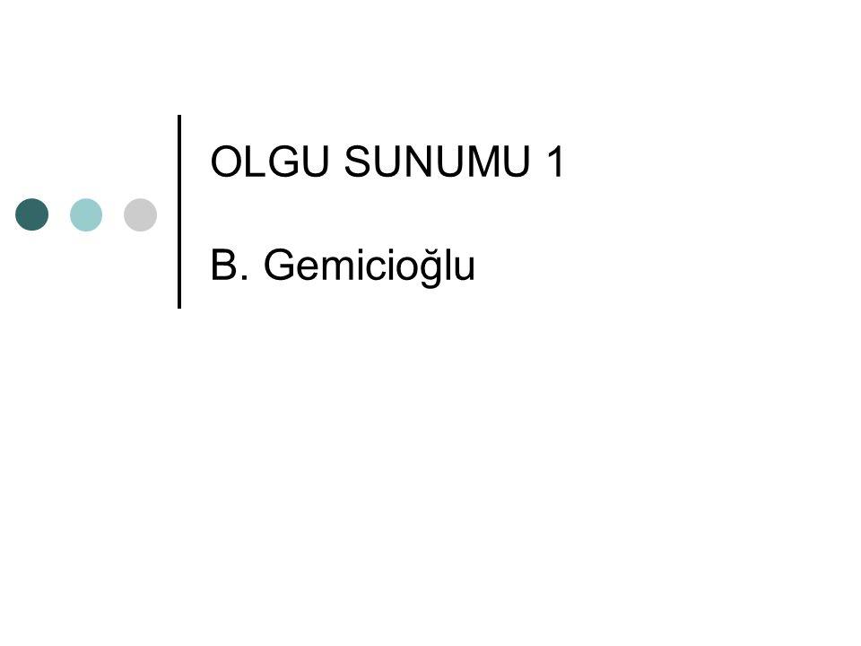 OLGU SUNUMU 1 B. Gemicioğlu